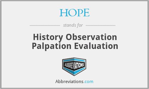 HOPE - History Observation Palpation Evaluation