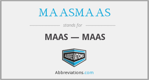 What does MAASMAAS stand for?