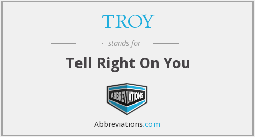 TROY - Tell Right On You