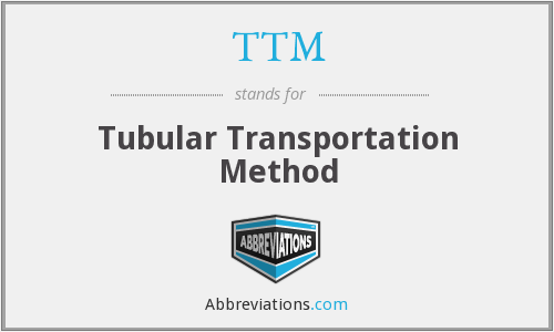 TTM - Tubular Transportation Method