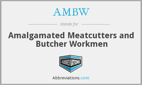 AMBW - Amalgamated Meatcutters and Butcher Workmen
