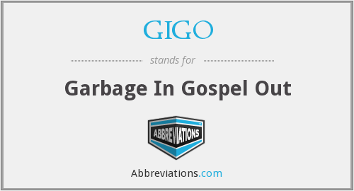 GIGO - Garbage In Gospel Out