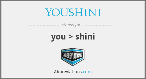 What does YOUSHINI stand for?