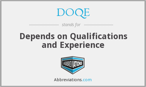 DOQE - Depends on Qualifications and Experience