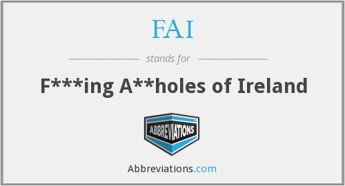 FAI - F***ing A**holes of Ireland