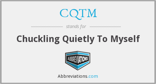 CQTM - Chuckling Quietly To Myself