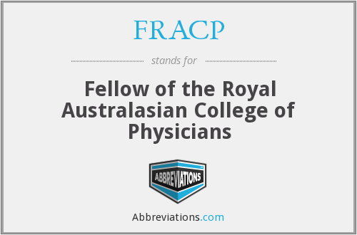 FRACP - Fellow of the Royal Australasian College of Physicians