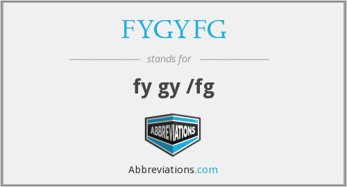 What does FYGYFG stand for?