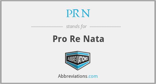 PRN - Pro Re Nata