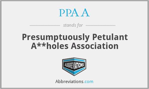 PPAA - Presumptuously Petulant A**holes Association