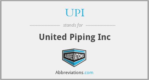 UPI - United Piping Inc