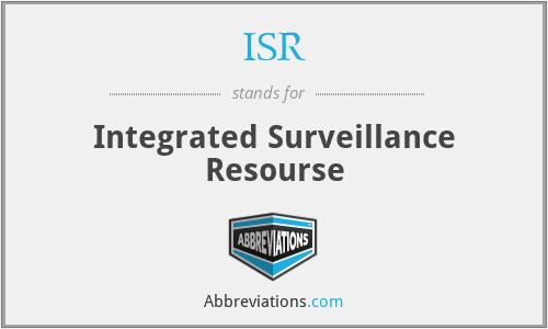 ISR - Integrated Surveillance Resourse