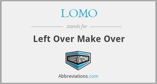 LOMO - Left Over Make Over