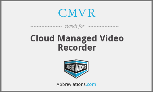 CMVR - Cloud Managed Video Recorder