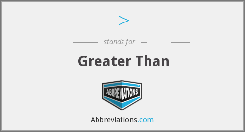 > - Greater Than
