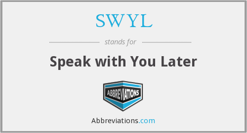 SWYL - Speak with You Later