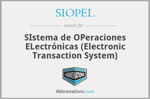 SIOPEL - SIstema de OPeraciones ELectrónicas (Electronic Transaction System)