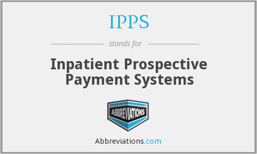 IPPS - Inpatient Prospective Payment Systems