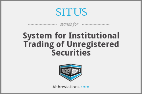 SITUS - System for Institutional Trading of Unregistered Securities