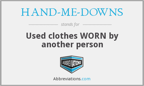 What does HAND-ME-DOWNS stand for?