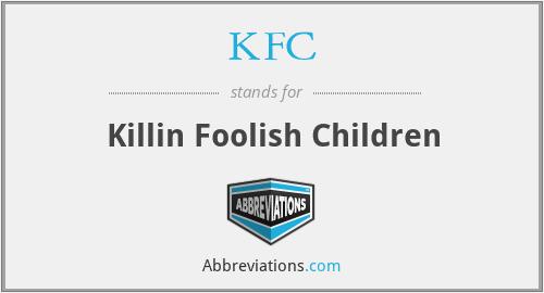 KFC - Killin Foolish Children