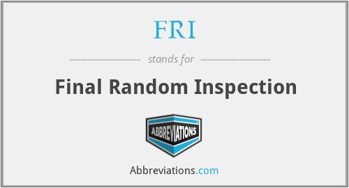 FRI - Final Random Inspection
