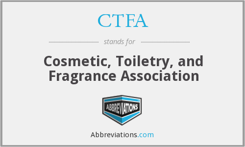 CTFA - Cosmetic, Toiletry, and Fragrance Association
