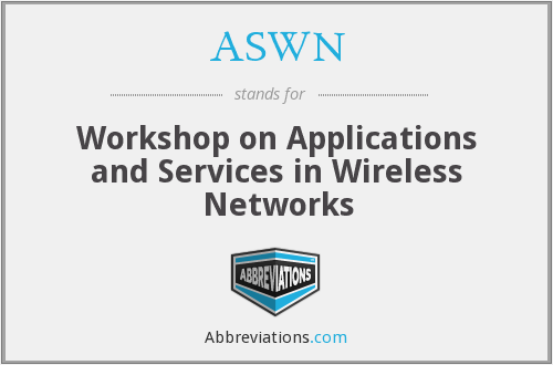 ASWN - Workshop on Applications and Services in Wireless Networks