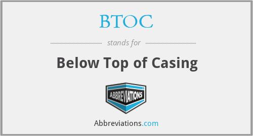 BTOC - Below Top of Casing