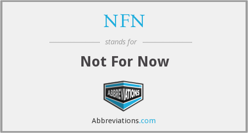 NFN - Not For Now