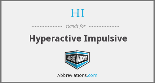 HI - Hyperactive Impulsive