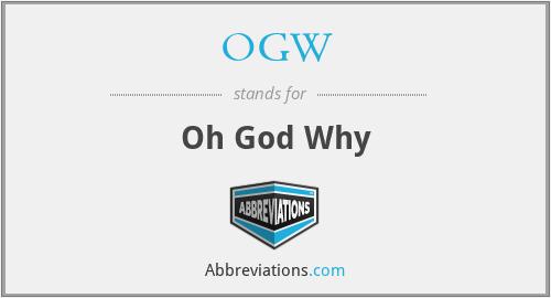 OGW - Oh God Why
