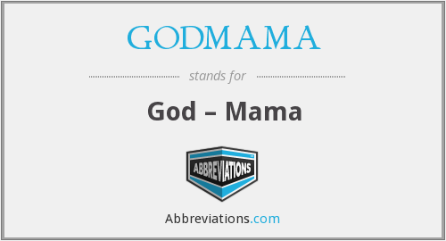 What does GODMAMA stand for?