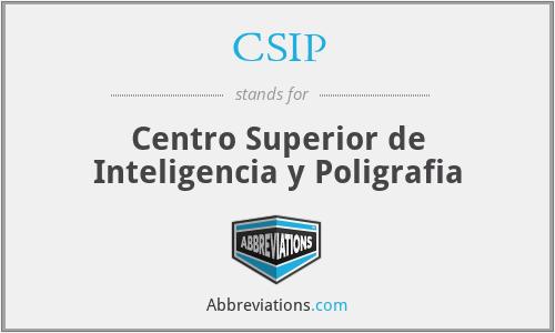 CSIP - Centro Superior de Inteligencia y Poligrafia