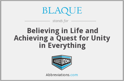 BLAQUE - Believing in Life and Achieving a Quest for Unity in Everything