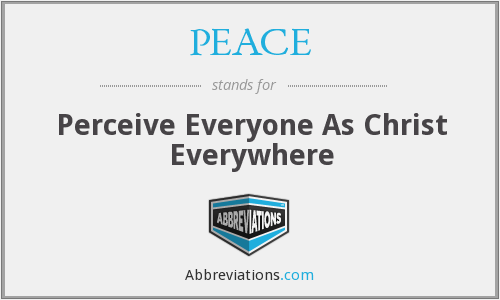 PEACE - Perceive Everyone As Christ Everywhere