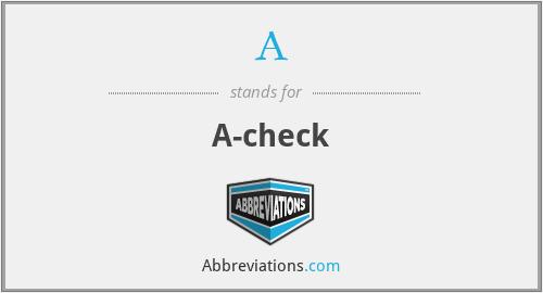 A - A-check