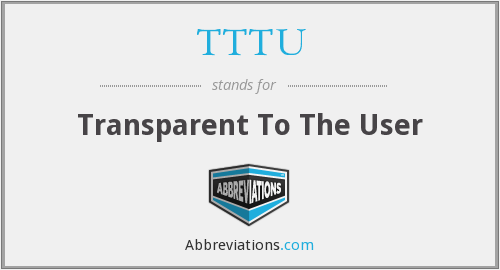 TTTU - Transparent To The User