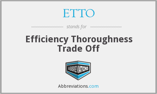 ETTO - Efficiency Thoroughness Trade Off