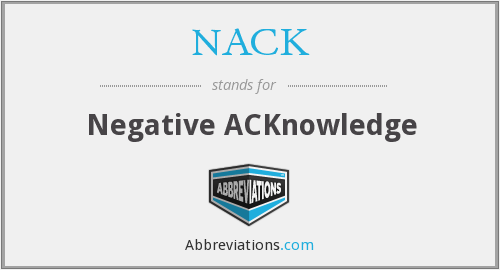 NACK - Negative ACKnowledge