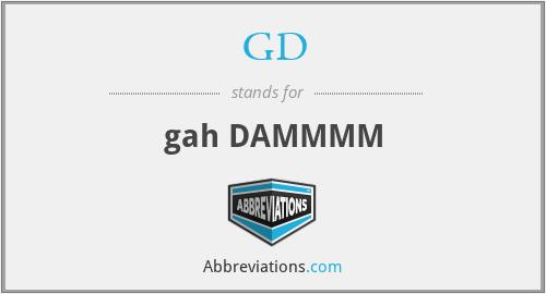 GD - gah DAMMMM
