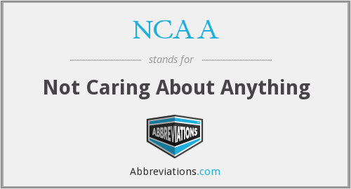 NCAA - Not Caring About Anything