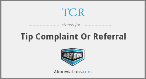TCR - Tip Complaint Or Referral