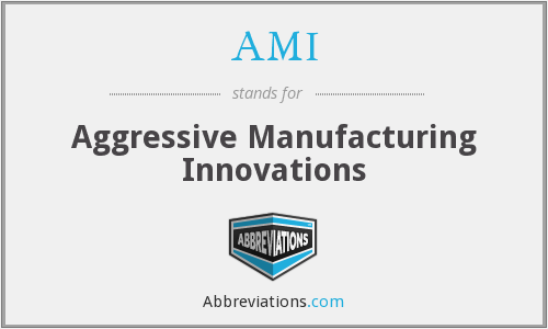AMI - Aggressive Manufacturing Innovations