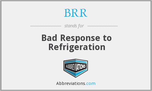 BRR - Bad Response to Refrigeration