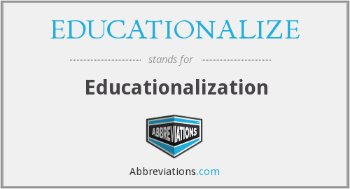 What does EDUCATIONALIZE stand for?
