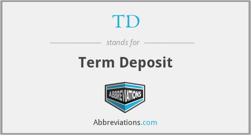 TD - Term Deposit