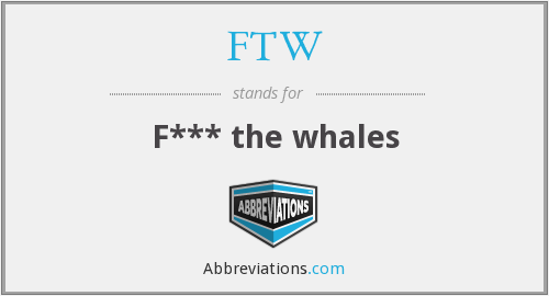FTW - F*** the whales
