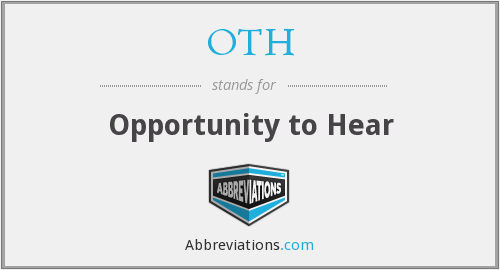 OTH - Opportunity to Hear