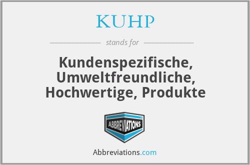 KUHP - K= Kundenspezifische U= Umweltfreundliche H= Hochwertige P= Produkte